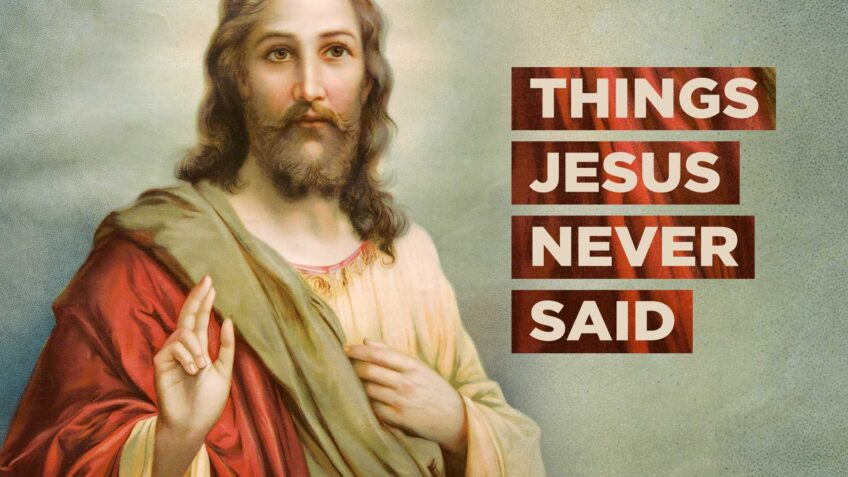 Things Jesus Never Said